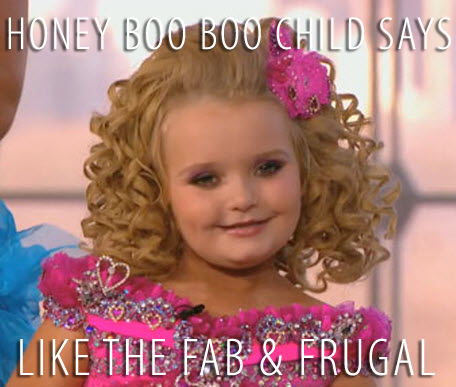 Honey Boo Boo Child Wants You To Like The Fab and Frugal Fashion Blog